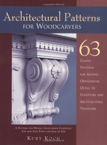 Architectural Patterns for Woodcarvers: 63 Classic Patterns for Adding Detail to Mantels Archways, Entrance Ways, Chair Backs, Bed Frames, Window Frames by Brand: Fox Chapel Publishing