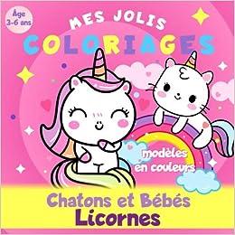 Chatons Et Bebes Licornes Mes Jolis Coloriages Age 3 A 6 Ans