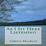 As I Sit Here Listening | Valerie Hockert