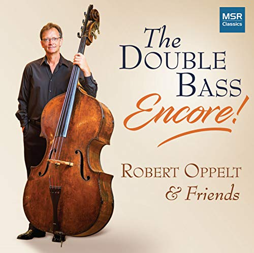 The Double Bass - Encore! Robert Oppelt & Friends play works for double bass, violin, viola and piano | Bloch, Bottesini, Chambers, Clayton, Dragonetti, Koussevitzky, Penderecki and Shaffer ()