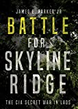 Image of Battle for Skyline Ridge: The CIA Secret War in Laos