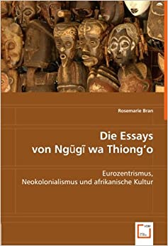 decolonising the mind essay Ngugi wa thiong'o: ngugi wa thiong'o, east africa's leading novelist, whose popular weep not, child (1964) was the first major novel in english by an east african as he became sensitized to the effects of colonialism in africa, he adopted his traditional name and wrote in the bantu language of kenya's kikuyu people.