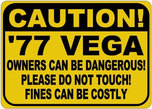 Personalized Parking Signs 1977 77 CHEVY VEGA Owners Can Be Dangerous Aluminum Caution Sign - 12 x 16 -