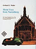 img - for Metal Toys from Nuremberg: The Unique Mechanical Toys of the Firm of Georg Kellermann & Co. of Nuremberg, 1910-1979 book / textbook / text book