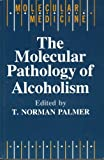 The Molecular Pathology of Alcoholism, , 0192619039