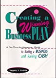 Creating a Winning Business Plan : A No-Time-for-Nonsense Guide to Starting a Business and Raising Cash, Kravitt, Gregory I., 1557384711