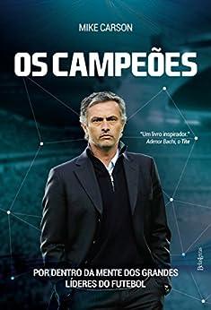 Os campeões: Por trás da mente dos grandes líderes do futebol por [Carson, Mike]