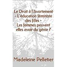 Le Droit à l'Avortement - L'éducation féministe des filles - Les femmes peuvent elles avoir du génie ? (French Edition)