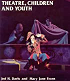 Theatre, Children and Youth, Jed H. Davis and Mary J. Evans, 0876020171