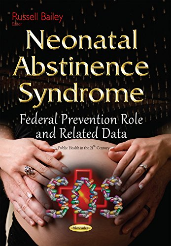 Neonatal Abstinence Syndrome: Federal Prevention Role and Related Data (Public Health in the 21st Century)