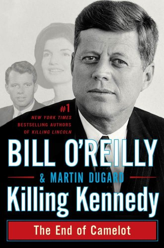 Killing Kennedy: The End of Camelot by [O'Reilly, Bill, Dugard, Martin]