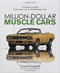 Million Dollar Muscle Cars: The Rarest and Most Collectible Cars of the Performance Era