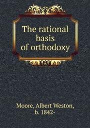The Rational Basis of Orthodoxy av Moore…