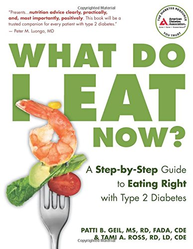 What Do I Eat Now? A Step - by -Step Guide to Eating Right with Type 2 Diabetes