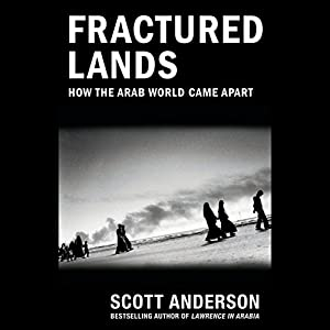 Fractured Lands: How the Arab World Came Apart Audiobook by Scott Anderson Narrated by Scott Anderson
