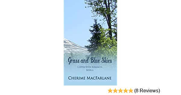 Grass And Blue Skies Copper River Romances Book 6 Kindle Edition