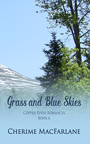 Grass and Blue Skies (Copper River Romances Book 6)