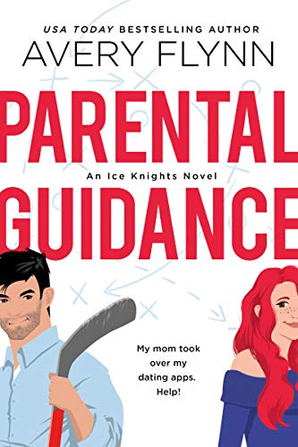 Parental Guidance (A Hot Hockey Romantic Comedy) (Ice Knights Book 1) by [Flynn, Avery]
