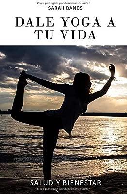 Dale Yoga A Tu Vida: Amazon.es: Sarah Banos, Ariel Perez ...