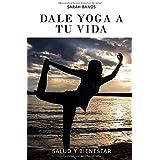 Dale Yoga A Tu Vida (Spanish Edition)