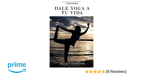 Dale Yoga A Tu Vida (Spanish Edition): Sarah Banos, Ariel ...