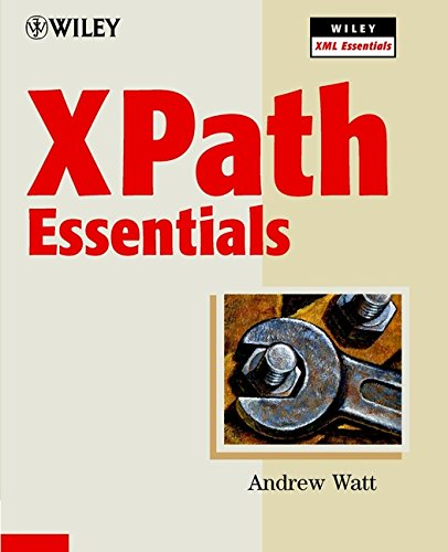 XPath Essentials (Wiley XML Essential Series) by Wiley