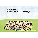 Warum ist Mama traurig? Ein Vorlesebuch für Kinder mit einem psychisch erkrankten Elternteil. Mit einem Ratgeberteil am Ende des Buchs