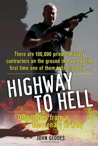 Highway to Hell: Dispatches from a Mercenary in Iraq pdf