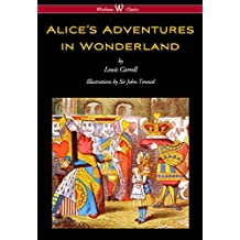 Alice's Adventures in Wonderland (Wisehouse Classics - Original 1865 Edition with the Complete Illustrations by Sir John Tenniel) (English Edition)