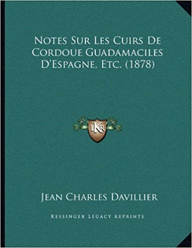 Book Notes Sur Les Cuirs de Cordoue Guadamaciles D'Espagne, Etc. (1878)