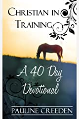 Christian In Training: A 40 Day Devotional Paperback