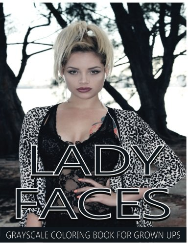 Lady Faces Grayscale Coloring Book For Grown Ups Vol.8: Grayscale Adult Coloring Books (Photo Coloring Books) (Grayscale Coloring Books) (Grayscale Faces Coloring Books) 8.5