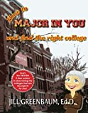 How to Major in You and Find the Right College, Jill Greenbaum, 1479300721