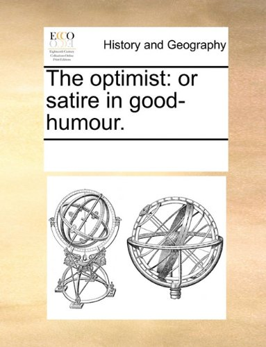 NEW The optimist: or satire in good-humour. by See Notes Multiple Contributors