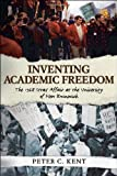 Inventing Academic Freedom, Peter C. Kent, 1459501489