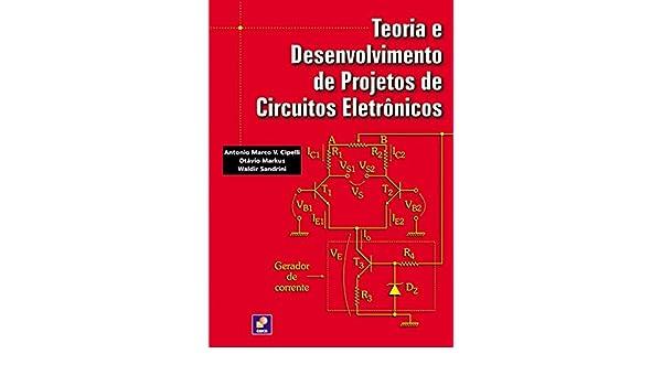 Teoria e Desenvolvimento de Projetos de Circuitos Eletrônicos (Em Portuguese do Brasil): Otávio Markus e Waldir Sandrini Antonio Marco V. Cipelli: ...