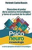 Psiconeuroinmunología: Descubre el poder de tu sistema inmunológico y toma el control de tu salud (Spanish Edition)