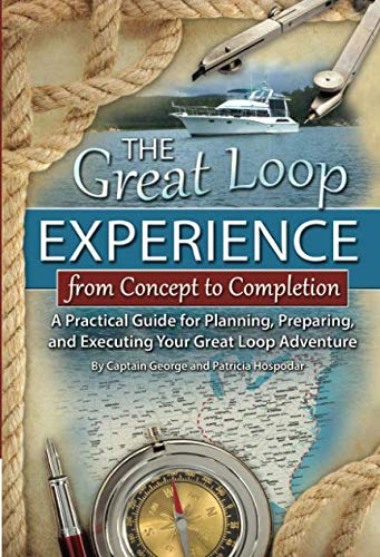(The Great Loop Experience - From Concept to Completion A Practical Guide for Planning, Preparing and Executing Your Great Loop Adventure )