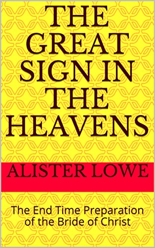 The Great Sign in the Heavens: The End Time Preparation of the Bride of Christ