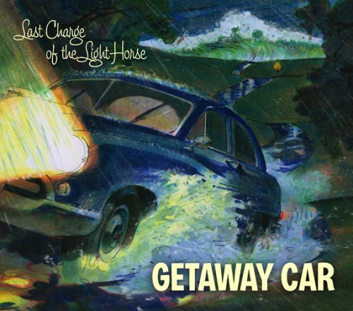 Getaway Car by Last Charge of the Light Horse (2013-05-03) ()