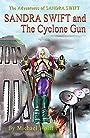 Sandra Swift and the Cyclone Gun (The Adventures of Sandra Swift Book 4)