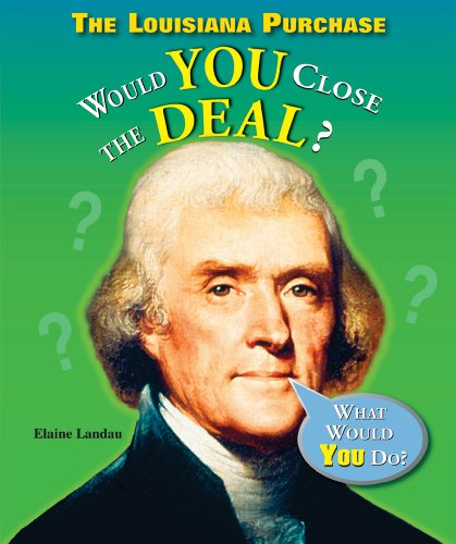 The Louisiana Purchase: Would You Close the Deal? (What Would You Do?)