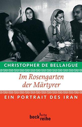 Im Rosengarten der Märtyrer: Ein Portrait des Iran