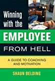 Winning with the Employee from Hell: A Guide to Performance and Motivation (Winning with... series)