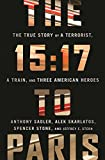img - for The 15:17 to Paris: The True Story of a Terrorist, a Train, and Three American Heroes book / textbook / text book