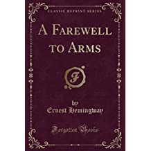 A Farewell to Arms (Classic Reprint)
