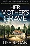 Her Mother's Grave: Absolutely gripping crime fiction with unputdownable mystery and suspense (Detective Josie Quinn) (Volume 3) by  Lisa Regan in stock, buy online here
