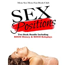 Sex Positions: Two Book Bundle Including BDSM History & BDSM Roleplays Audiobook by More Sex More Fun Book Club Narrated by Angel Korin