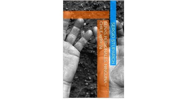 Amazon.com: SEÑAS PERSONALES: NINGUNA - CHILE 1970-74 (Spanish Edition) eBook: SERGIO STUPARICH: Kindle Store