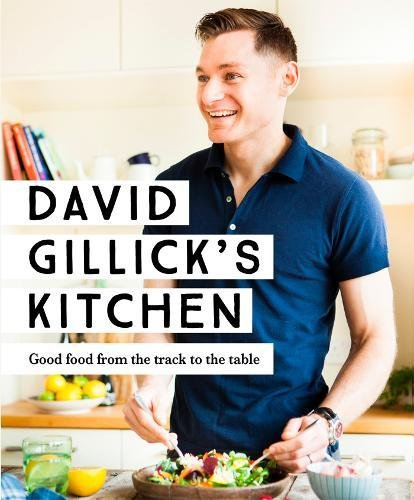 David Gillick's Kitchen: Good Food from the Track to the Table by David Gillick